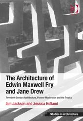 FRY: ARCHITECTURE OF EDWIN MAXWELL FRY AND JANE DREW. TWENTIETH CENTURY ARCHITECTURE, PIONEER MODERNISM