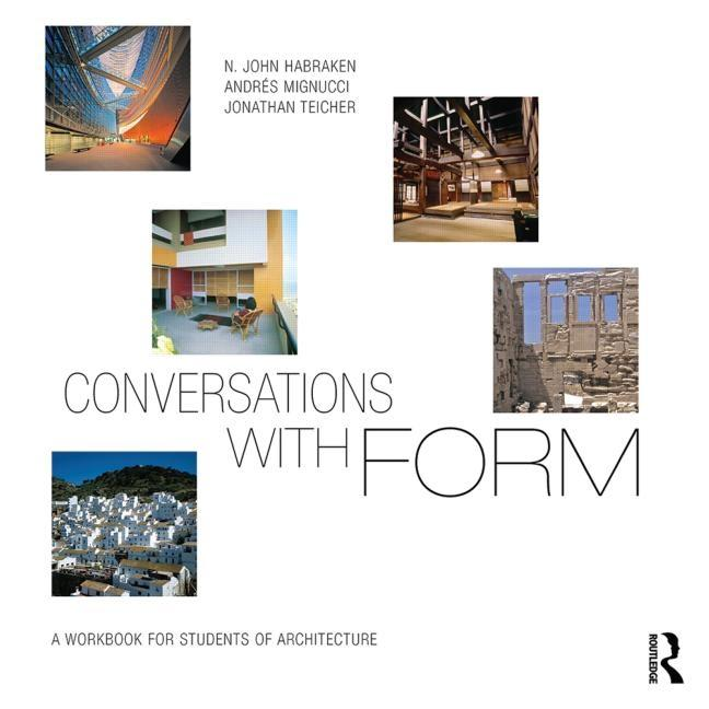 CONVERSATIONS WITH FORM. A WORKBOOK FOR STUDENTS OF ARCHITECTURE