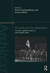 CITY HALLS AND CIVIC MATERIALISM. TOWARDS A GLOBAL HISTORY OF URBAN PUBLIC SPACE