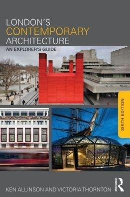 LONDON'S CONTEMPORARY ARCHITECTURE. AN EXPLORER'S GUIDE