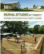 RURAL STUDIO AT TWENTY. DESIGNING AND BUILDING IN HALE COUNTY, ALABAMA