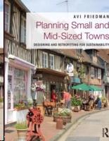 PLANNING SMALL AND MID- SIZED TOWNS. DESIGNING AND RETROFITTING FOR SUSTAINABILITY