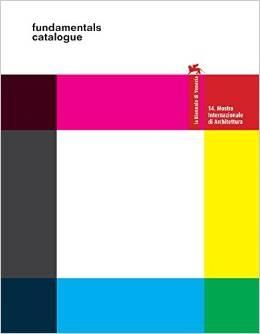 FUNDAMENTALS CATALOGUE. 14TH INTERNATIONAL ARCHITECTURE EXHIBITION (LA BIENNALE DI VENEZIA 2014)