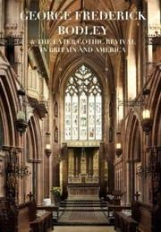 GEORGE FREDERICK BODLEY AND THE LATER GOTHIC REVIVAL IN BRITAIN AND AMERICA