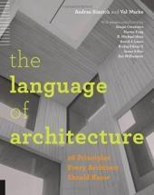 LANGUAGE OF ARCHITECTURE : 26 PRINCIPLES EVERY ARCHITECT SHOULD KNOW, THE