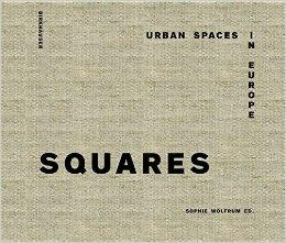 SQUARES. URBAN SPACES IN EUROPE