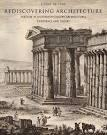 REDISCOVERING ARCHITECTURE. PAESTUM IN EIGHTEENTH- CENTURY ARCHITECTURAL EXPERIENCE AND THEORY