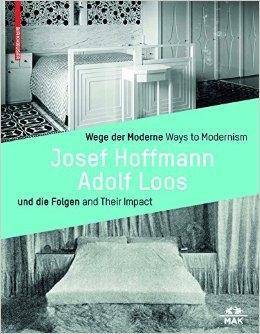 HOFFMANN/ LOOS: WAYS TO MODERNISM AND THEIR IMPACT *