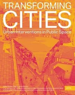 TRANSFORMING CITIES. URBAN INTERVENTIONS IN PUBLIC SPACE