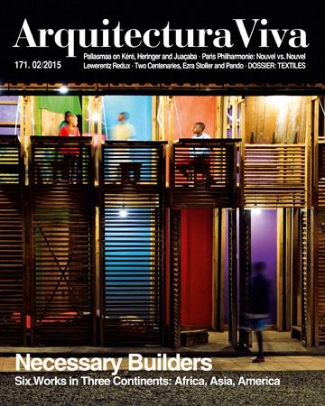 "ARQUITECTURA VIVA Nº 171  NECESSARY BUILDERS SIX WORKS IN THREE CONTINENTS: AFRICA, ASIA AMERICA ""KERE; HERINGER; NOUVEL; LEWERENTZ) TEXTIL"""