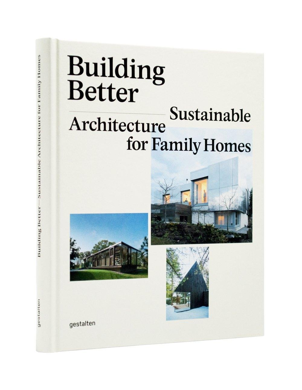 BUILDING BETTER. SUSTAINABLE ARCHITECTURE FOR FAMILY HOMES