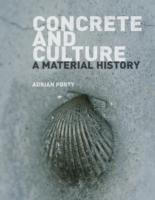 CONCRETE AND CULTURE. A MATERIAL HISTORY