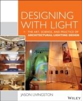 DESIGNING WITH  LIGHT. THE ART, SCIENCE AND PRACTICE OF ARCHITECTURAL LIGHTING DESIGN