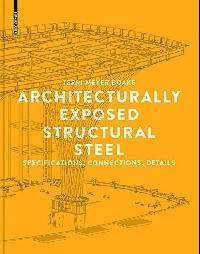 ARCHITECTURAL EXPOSED STRUCTURAL STEEL: SPECIFICATIONS, CONNECTIONS, DETAILS