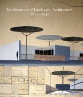 MODERNISM AND LANDSCAPE ARCHITECTURE, 1890- 1940.