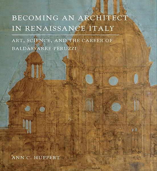 BECOMING AN ARCHITECT IN RENAISSANCE ITALY. ART, SCIENCE, AND THE CAREER OF BALDASSARE PERUZZI.