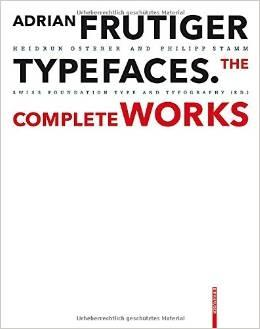 ADRIAN FRUTIGER. TYPEFACES. THE COMPLETE WORKS