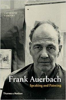 AUERBACH: FRANK AUERBACH. SPEAKING AND PAINTING.