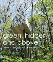 GREEN, HIDDEN AND ABOVE. THE MOST EXCEPTIONAL TREEHOUSES