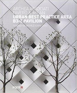 ARCHEA ASSOCIATI/ FAVERO & MILAN: URBAN BEST PRACTICE AREA B3- 2 PAVILION. SHANGHAI WORLD EXPO 2010