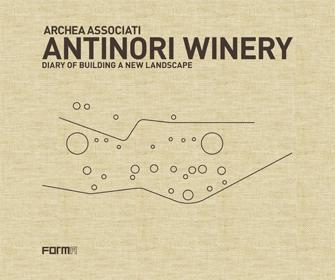 ARCHEA ASSOCIATI. ANTINORY WINERY. DIARY OF BUILDING A NEW LANDSCAPE.