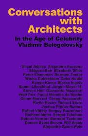 CONVERSATIONS WITH ARCHITECTS. IN THE AGE OF CELEBRITY VLADIMIR BELOGOLOVSKY