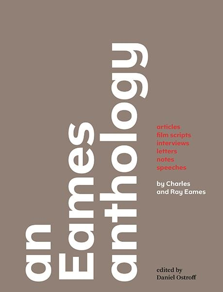 AN EAMES ANTHOLOGY. ARTICLES, FILM SCRIPTS, INTERVIEWS,LETTERS, NOTES, SPPECHES.