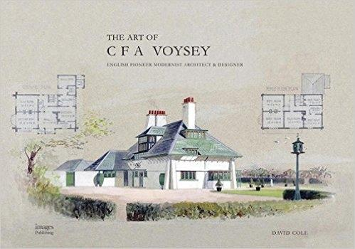 VOYSEY. THE ART OF CFA VOYSEY. ENGLISH PIONEER MODERNIST. ARCHITECT & DESIGNER .