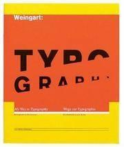 WEINGART: TYPOGRAPHY. MY WAY TO TYPOGRAPHY