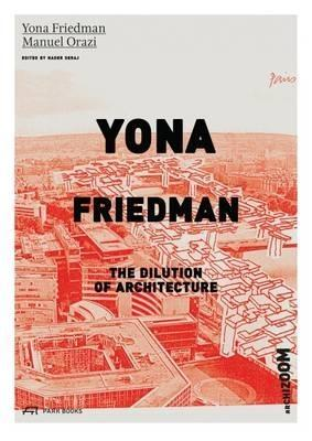 FRIEDMAN: YONA FRIEDMAN. THE DILUTION OF ARCHITECTURE