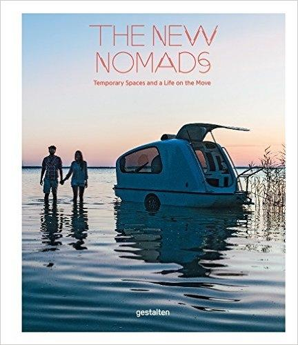 NEW NOMADS. TEMPORARY SPACES AND A LIFE ON THE MOVE.