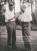 JOSEF ALBERS AND WASILY KANDINSKY. FRIENDS IN EXILE: A DECADE OF CORRESPONDECE, 1929- 1940