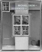 MICHAEL SNOW SEQUENCES. AHISTORY OF HIS ART