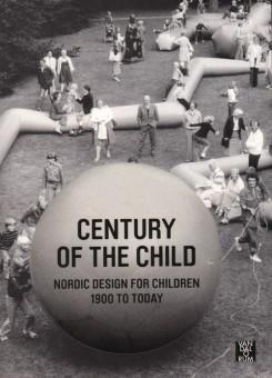 CENTURY OF THE CHILD. NORDIC DESIGN FOR CHILDREN: 1900 TO TODAY