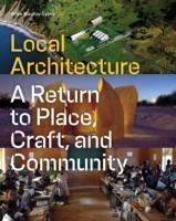 LOCAL ARCHITECTURE. BUILDING PLACE, CRAFT, AND COMMUNITY