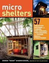 MICROSHELTERS. 59 CREATIVE CABINS, TINY HOUSES, TREEN HOUSES AND OTHER SMALL STRUCTURES