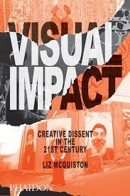 VISUAL IMPACT, CREATIVE DISSENT IN THE 21ST C