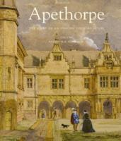 APETHORPE. THE STORY OF AN ENGLISH COUNTRY HOUSE