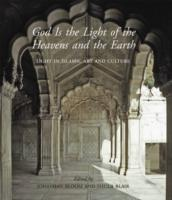 GOD IS THE LIGHT OF THE HEAVENS AND THE EARTH. LIGHT IN ISLAMIC ART AND CULTURE