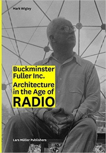 FULLER: BUCKMINSTER FULLER INC.  ARCHITECTURE IN THE AGE OF RADIO