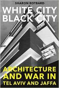 WHITE CITY. BLACK CITY. ARCHITETURE AND WAR IN TEL AVIV AND JAFFA