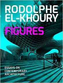 FIGURES. ESSAYS ON CONTEMPORARY ARCHITECTURE
