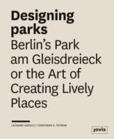 DESIGNING PARKS. BERLIN'S PARK AM GLEISDREIECK OR THE ART OF CERATING LIVELY PLACES.