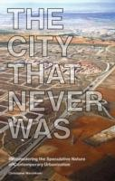 CITY THAT NEVER WAS, THE. RECONSIDERING THE SPECULATIVE NATURE OF CONTEMPORARY URBANIZATION