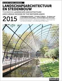 YEARBOOK LANDSCAPE ARCHITECTURE AND URBAN DESIGN IN THE NETHERLANDS 2015