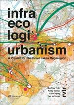 INFRA ECO LOGI URBANISM : A PROJECT FOR THE GREAT LAKES MEGAREGION