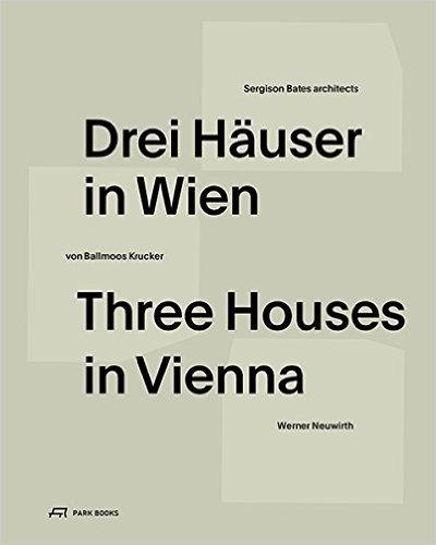 SERGISON/ BATES; KRUCKER; NEUWIRTH: THREE HOUSES IN VIENNA  CULTIVATING THE ORDINARY