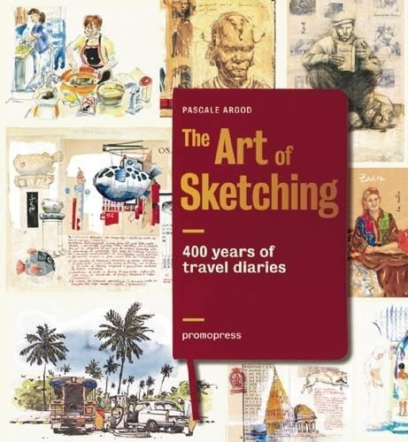 "THE ART OF SKETCHING ""400 YEARS OF TRAVEL DIARIES"""