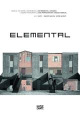 ELEMENTAL. MANUAL DE VIVIENDA INCREMENTAL Y DISEÑO PARTICIPATIVO.
