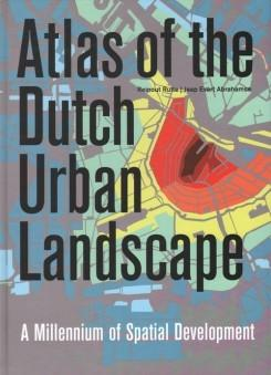ATLAS OF THE DUCHT URBAN LANDSCAPE. A MILLENNIUM OF SPATIAL DEVELOPMENT